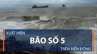 Xuất hiện bão số 5 trên Biển Đông   VTC1