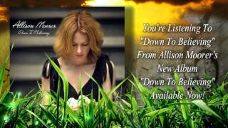 "Allison Moorer ""Down To Believing"""
