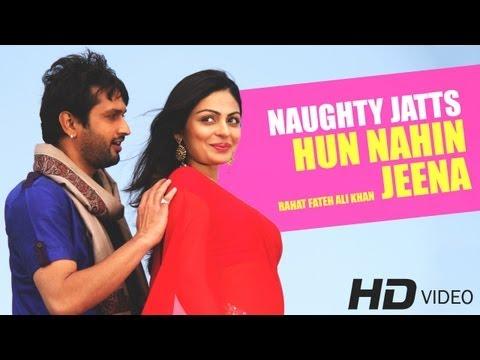 Naughty Jatts - Hun Nahin Jeena | Rahat Fateh Ali Khan & Harshdeep Kaur