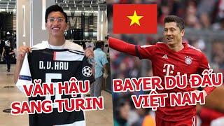 Bayern Munich hứa hẹn sẽ du đấu tại Việt Nam - Juventus bất ngờ 'để ý' đến Văn Hậu