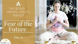Fear of the Future- Yoga for Mental Health - Day 6 with Mariya Gancheva