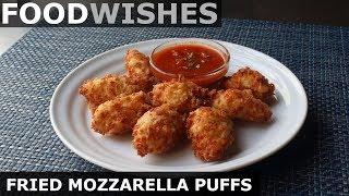Fried Mozzarella Puffs - Food Wishes