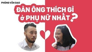 Phỏng vấn dạo: Đàn ông thích gì ở phụ nữ nhất   Mutex   Kinglive   Welax   Kenh14.vn