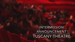 Intermission Announcement for Tuscany Theatre