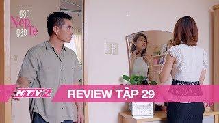 (Review) GẠO NẾP GẠO TẺ - Tập 29 | Hân trách Kiệt đã ở đậu còn đòi làm ngôi sao