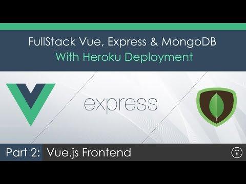 Full Stack Vue.js, Express & MongoDB [2] - Vue Frontend