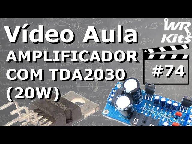 AMPLIFICADOR DE ÁUDIO COM TDA2030 (20W) | Vídeo Aula #74