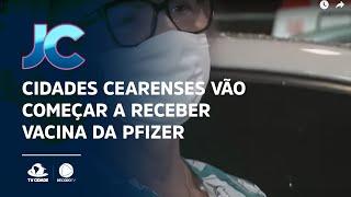 Cidades cearenses vão começar a receber vacina da Pfizer