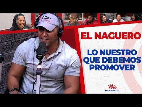 LAS COSAS NUEASTRAS que Debemos PROMOVER   El Naguero