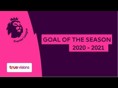Goal Of The Season ประตูยอดเยี่ยม พรีเมียรลีก อังกฤษ ฤดูกาล 2020/21