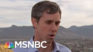 Beto O'Rourke: Post Having the Wall Has Been Less Safe | All In | MSNBC