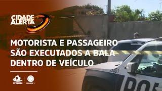 Motorista e passageiro são executados a bala dentro de veículo