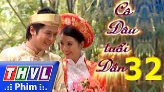 THVL | Cô dâu tuổi dần - Tập 32 (Tập cuối)