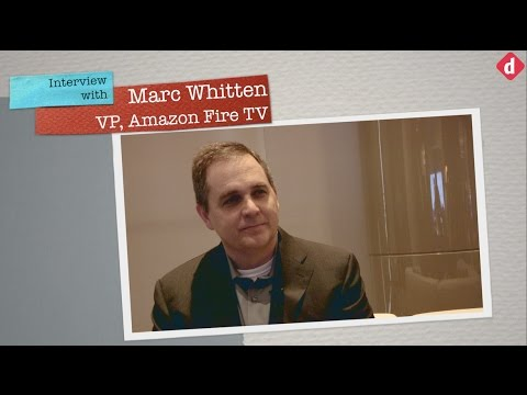 Interview with Marc Whitten, VP, Amazon Fire TV | Digit.in