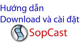 Hướng dẫn download và cài đặt Sopcast xem bóng đá