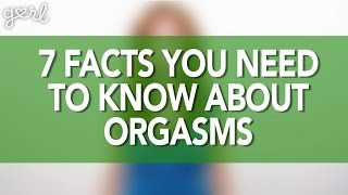 7 Facts You Need To Know About Orgasms