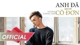Anh Đã Quen Với Cô Đơn - Soobin Hoàng Sơn | Official Music Video 4K