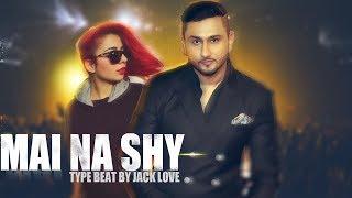 Main Na Shy – Beat – Yo Yo Honey Singh – Jasmin Sandlas