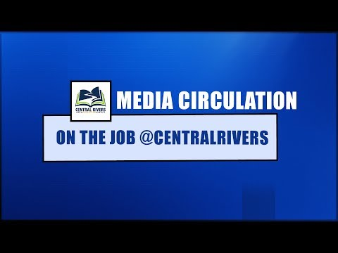 Video ON THE JOB @CentralRivers:  Media Circulation (Episode 2)
