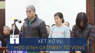 Tình tiết mới phiên xử vụ học sinh Gateway tử vong