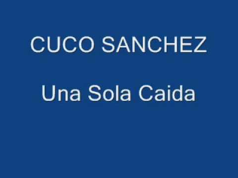 CUCO SANCHEZ - UNA SOLA CAIDA