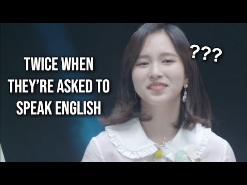 TWICE whenever they're asked to speak English
