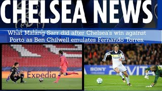 What Malang Sarr did after Chelsea's win against Porto as Ben Chilwell emulates Fernando Torres.