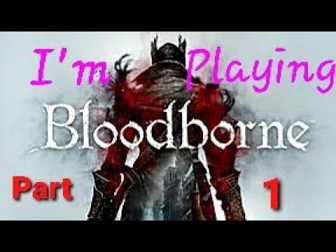 Bloodborne Part 1