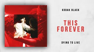 Kodak Black - This Forever (Dying To Live)