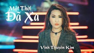 MỘT THỜI ĐÃ XA Remix - Vĩnh Thuyên Kim