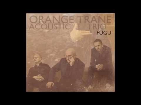 Fugu -  Orange Trane  Acoustic Trio -   FUGU online metal music video by ORANGE TRANE / ORANGE TRANE ACOUSTIC TRIO