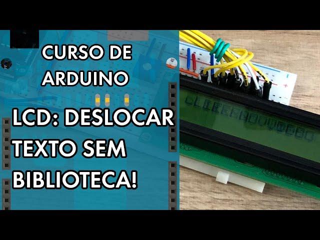 DESLOCANDO TEXTOS NO LCD SEM BIBLIOTECA!   Curso de Arduino #280