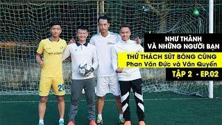 Thử Thách Bóng Đá sút Penalty trúng đích với Phan Văn Đức , Văn Quyến , Vũ Như Thành ĐT Việt Nam
