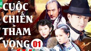 Phim Hay Lồng Tiếng | Cuộc Chiến Tham Vong - Tập 1 | Phim Bộ Trung Quốc Hay Nhất