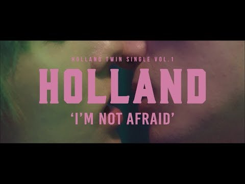 HOLLAND - I'm Not Afraid M/V