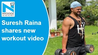 Watch: Suresh Raina trains at beautiful location, shares ..