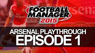 Arsenal FC - Episode 1 | Football Manager 2015 Let's Play