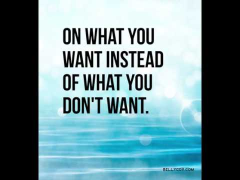 On What you Want Instead Of What you Don't Want - Billy Cox