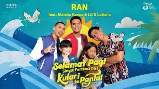 OST. Kulari Ke Pantai | Selamat Pagi - RAN Feat. Maisha Kanna & Lil'li Latisha