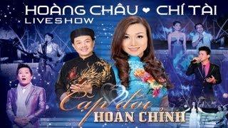 Liveshow CẶP ĐÔI HOÀN CHỈNH - Hoàng Châu ft. Chí Tài_HD1080p
