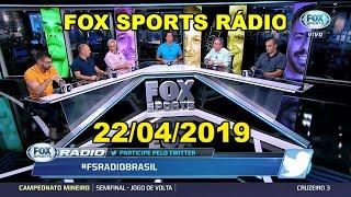 FOX SPORTS RÁDIO 22/04/2019 - PARTE 3/3