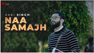 Naa Samajh – Akki Singh