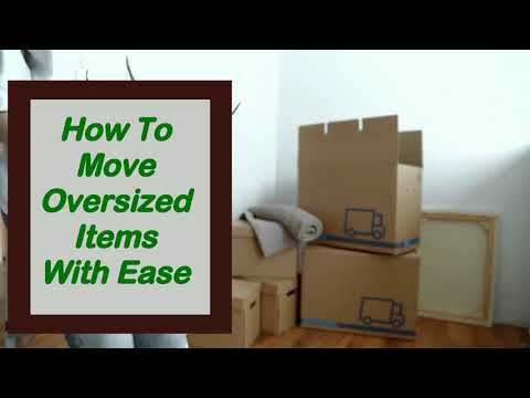 Essential Tips to Move Oversized Items With Ease