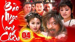Bảo Ngọc Long Châu - Tập 4 | Phim Kiếm Hiệp Trung Quốc Hay Mới Nhất 2018 - Phim Bộ Thuyết Minh
