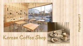 커피숍;Korean Coffee Shop/Cafe Playlist Part3;K-Acoustic/K-Indie(Relaxing/Studying/Soothing/Chill/Soft)