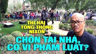 Thi hài Tổng thống Nixon chôn tại nhà có vi phạm luật pháp hay không?
