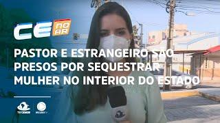 Pastor e estrangeiro são presos por sequestrar mulher no interior do estado
