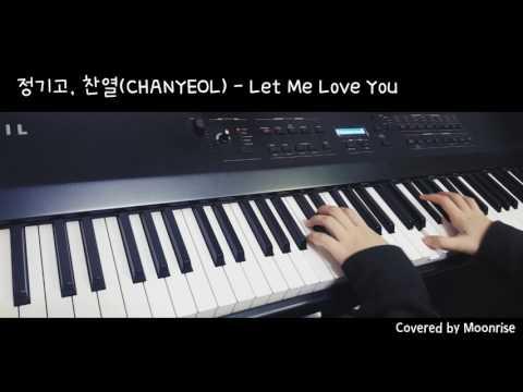 '정기고, 찬열 (CHANYEOL) - Let Me Love You' Piano Cover (Junggigo/EXO)