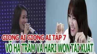 Giọng ải giọng ai tập 7 full | hd Võ Hạ Trâm và Hariwon TRỞ LẠI
