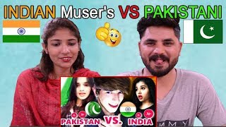 Pakistani Reacts To | INDIAN Muser's vs. PAKISTANI Muser's Fight । Musically videos 2017 - 2018